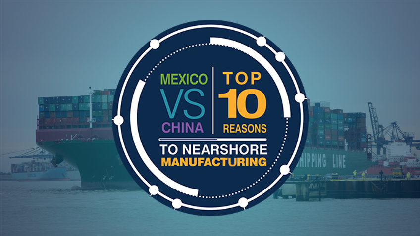 Top 10 Reasons for Manufacturing in Mexico vs China