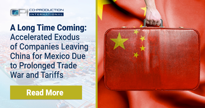 A Long Time Coming Accelerated Exodus Of Companies Leaving China For Mexico Due To Prolonged Trade War And Tariffs Co Production International Inc