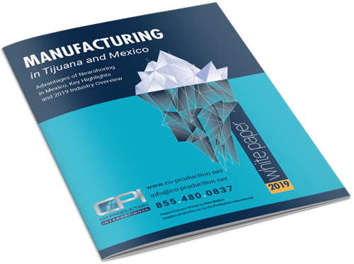 Manufacturing in Tijuana and Mexico 2019 White Paper